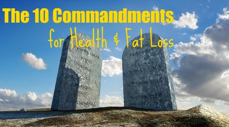 The 10 Commandments for Health & Fat Loss