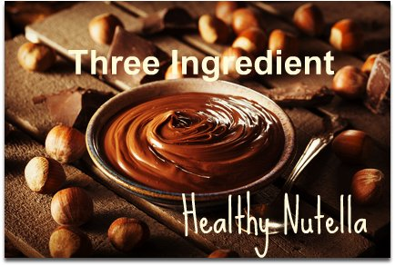 Three Ingredient Healthy Nutella